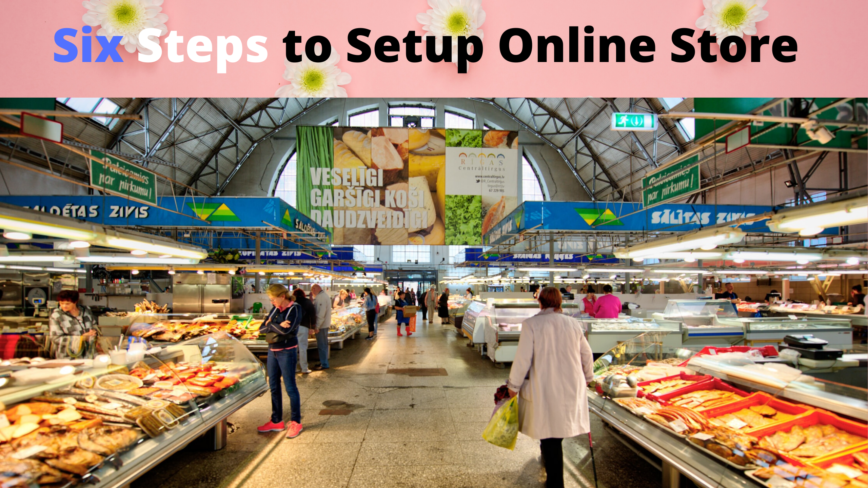 Six Steps to Set Up Online Store and Its Basic Requirements