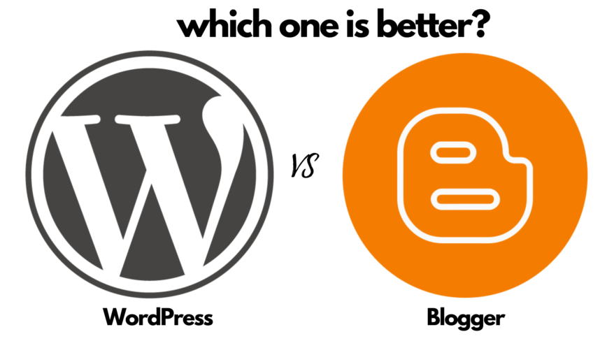 WordPress or Blogger? Which platform is the one for you?